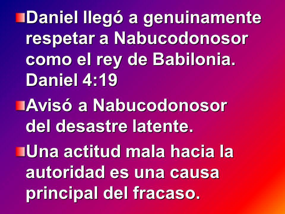 Daniel llegó a genuinamente respetar a Nabucodonosor como el rey de Babilonia.