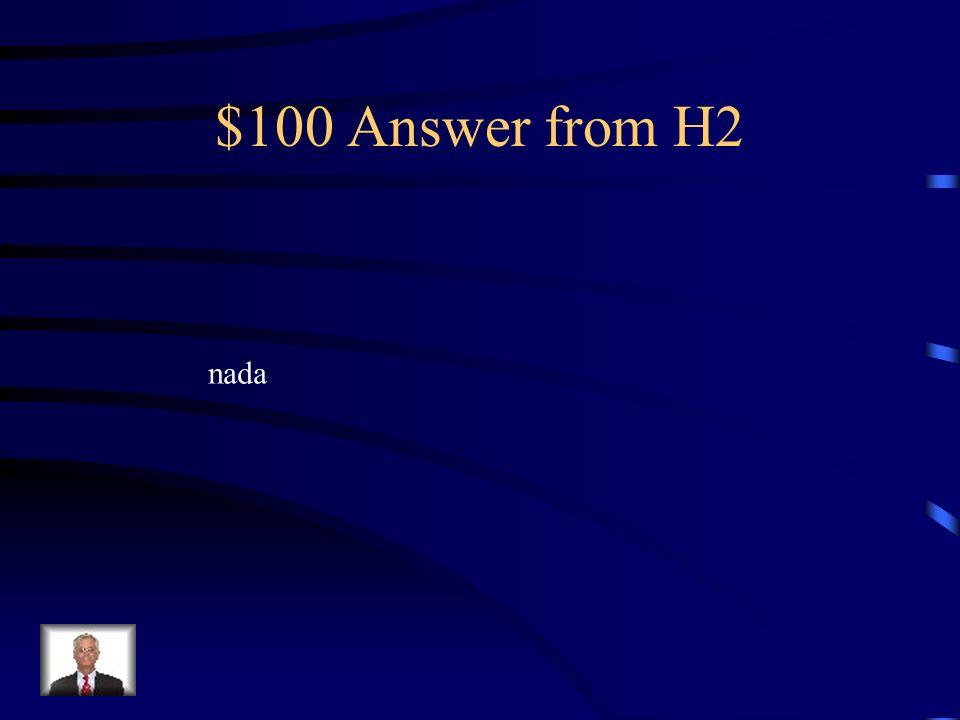 $100 Question from H2 Estoy cansada. No quiero hacer _____ esta tarde.