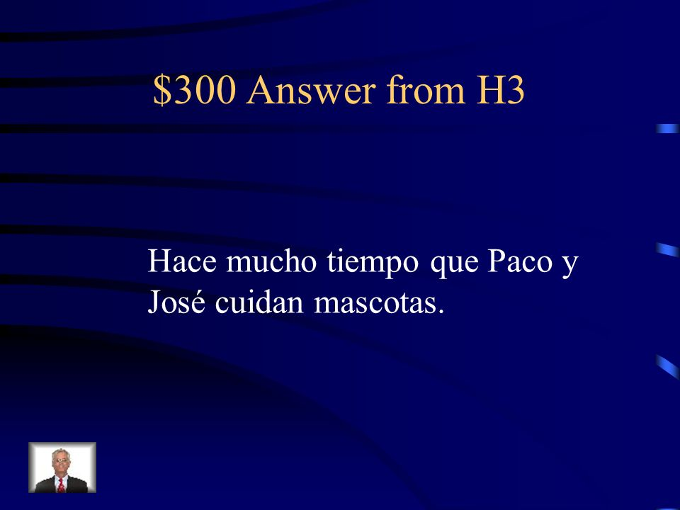$300 Question from H3 Translate: Paco y José have been taking care of pets for a long time.