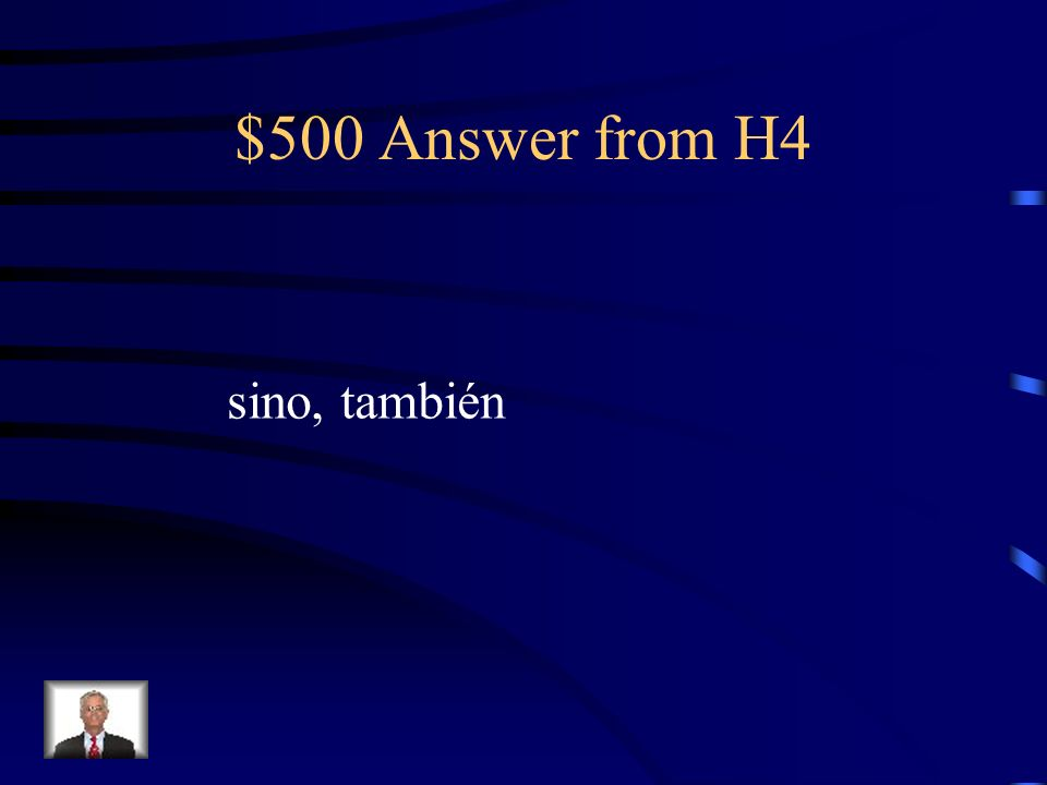 $500 Question from H4 No solo canto muy bien, ____ ____ bailo bien. Soy muy modesta.