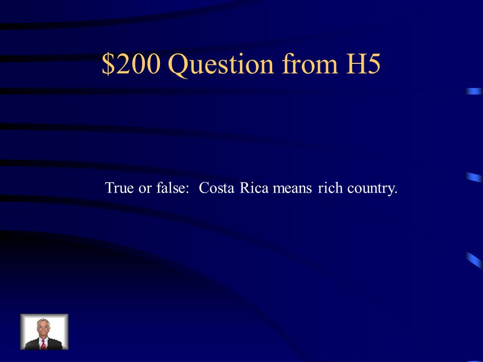 $100 Answer from H5 Costa Rica, duh!!