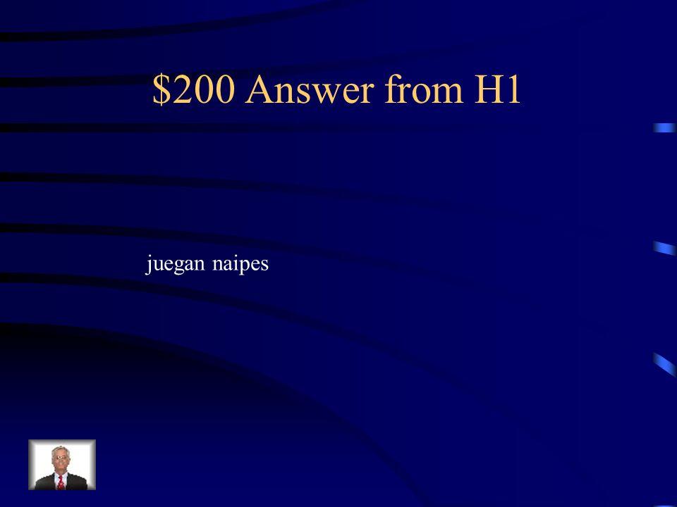 $200 Answer from H1 juegan naipes