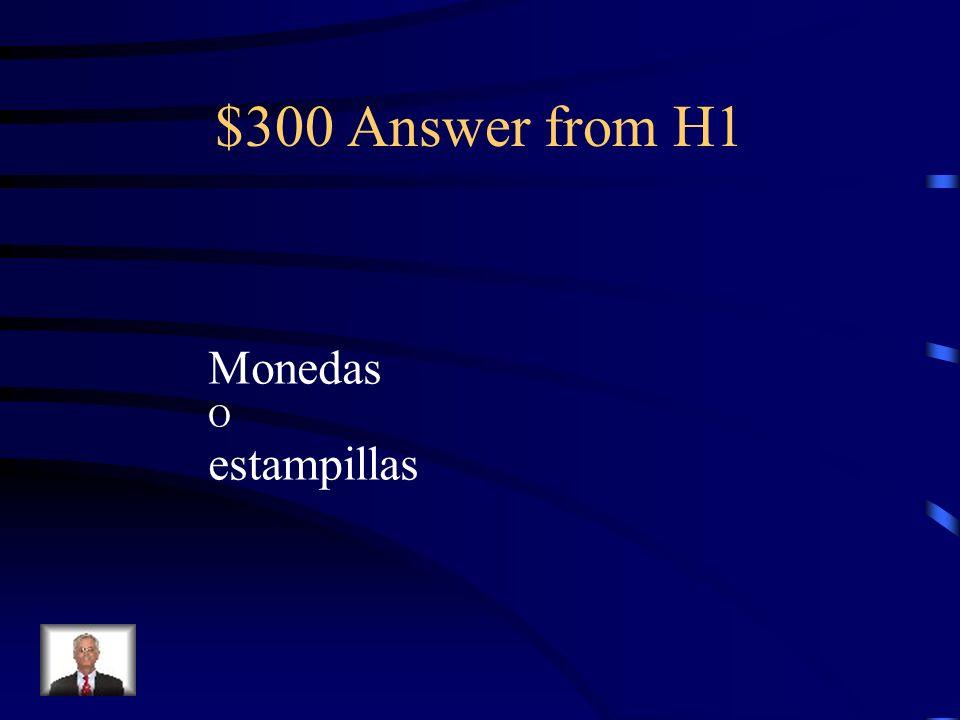 $300 Answer from H1 Monedas O estampillas