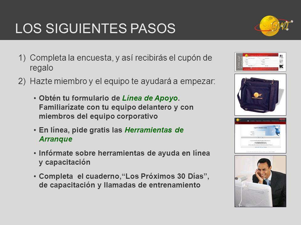 LOS SIGUIENTES PASOS 1)Completa la encuesta, y así recibirás el cupón de regalo 2)Hazte miembro y el equipo te ayudará a empezar: Obtén tu formulario