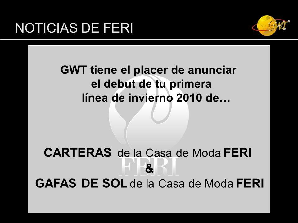 NOTICIAS DE FERI GWT tiene el placer de anunciar el debut de tu primera línea de invierno 2010 de… CARTERAS de la Casa de Moda FERI & GAFAS DE SOL de