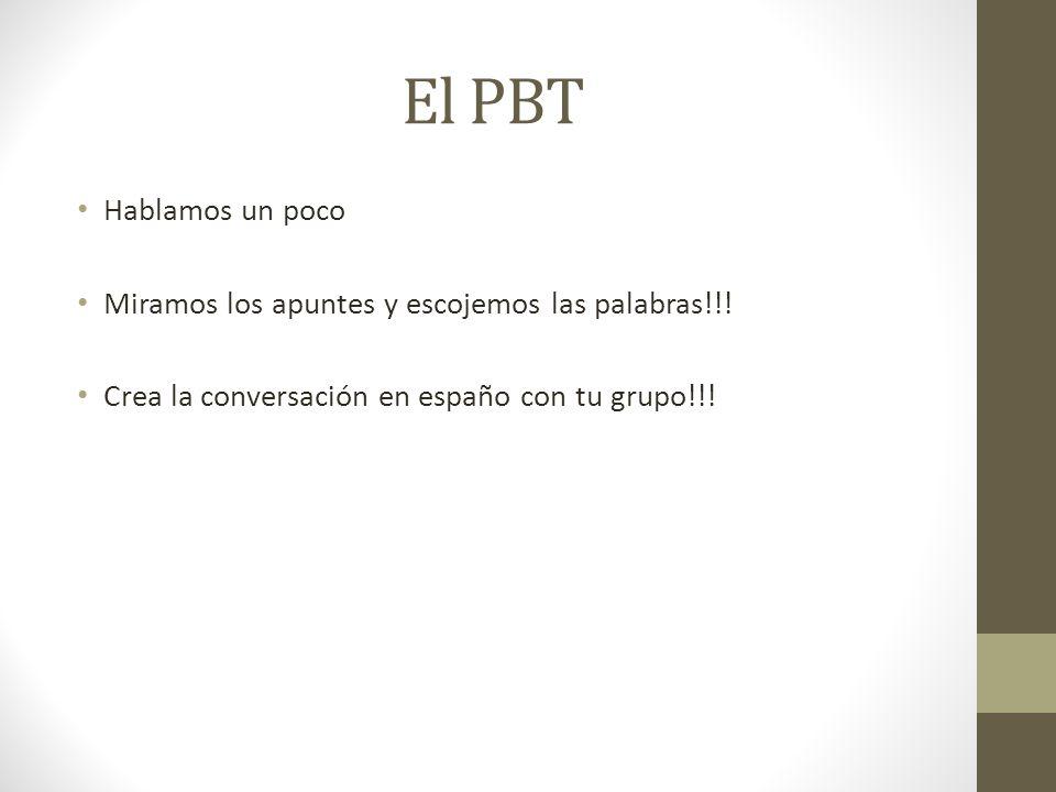 El PBT Hablamos un poco Miramos los apuntes y escojemos las palabras!!! Crea la conversación en españo con tu grupo!!!