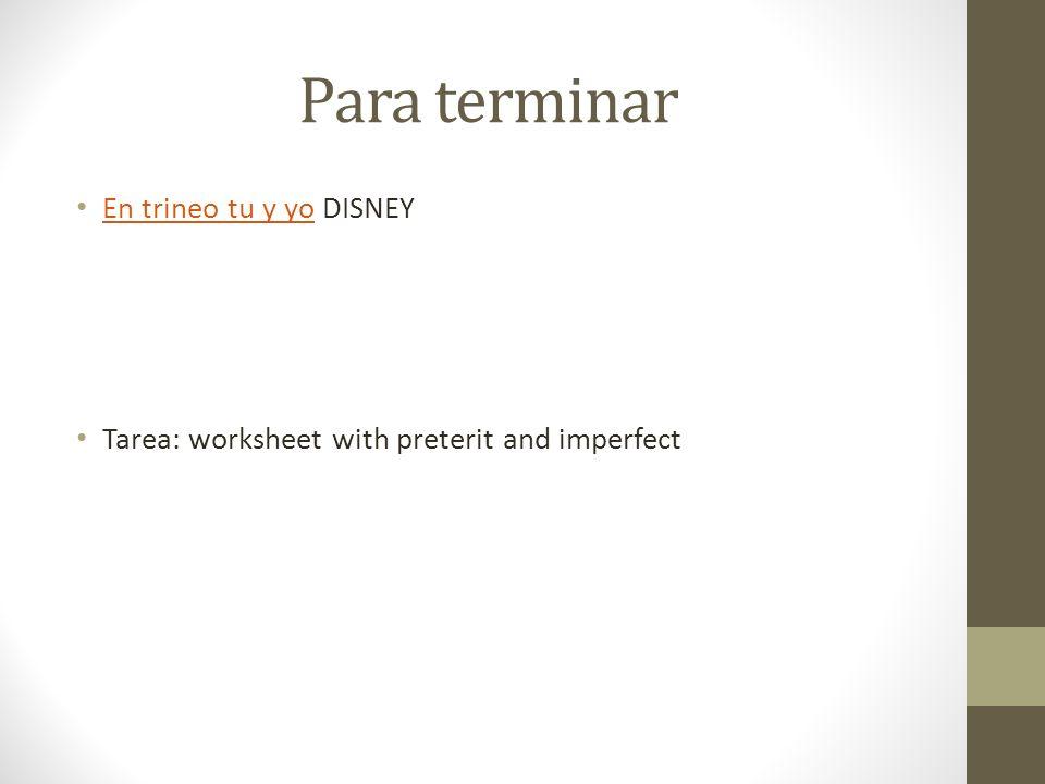 Para terminar En trineo tu y yo DISNEY En trineo tu y yo Tarea: worksheet with preterit and imperfect