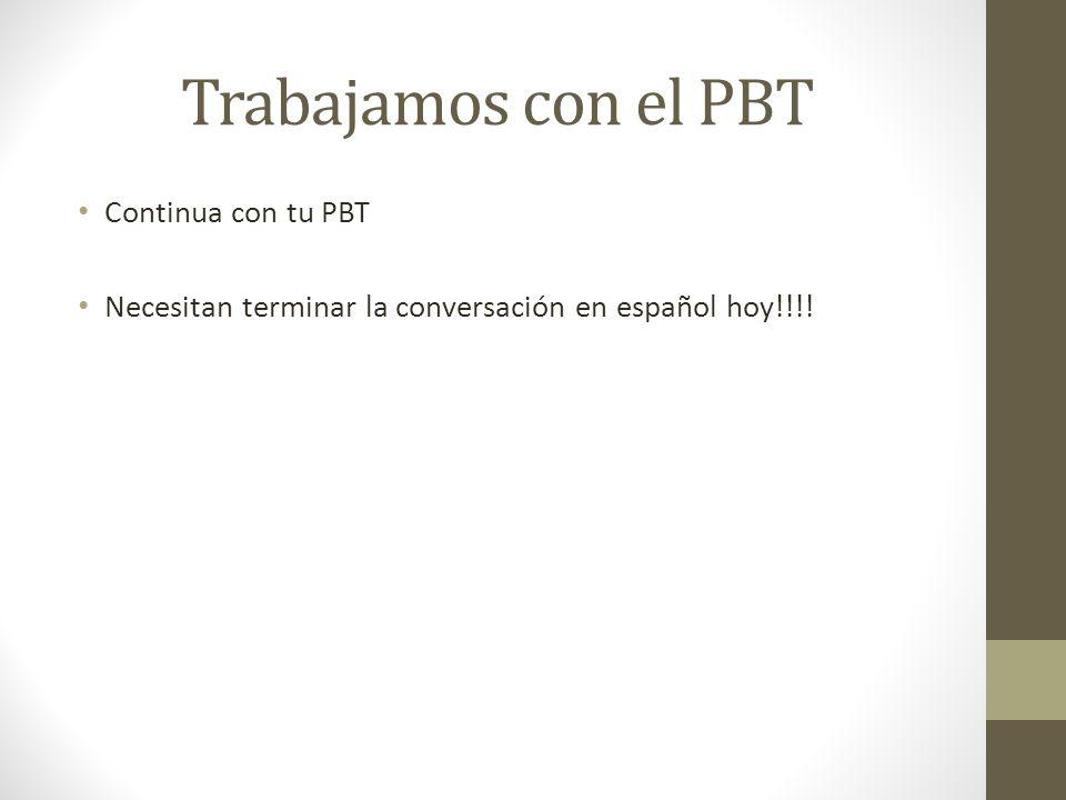 Trabajamos con el PBT Continua con tu PBT Necesitan terminar la conversación en español hoy!!!!