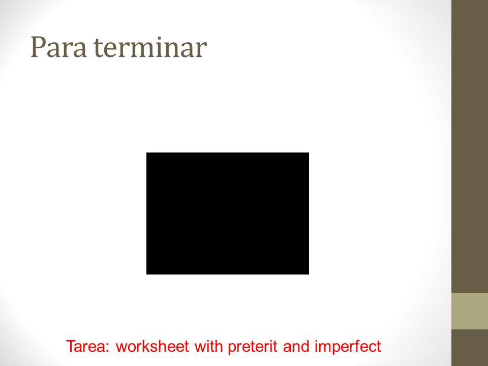 Para terminar Tarea: worksheet with preterit and imperfect