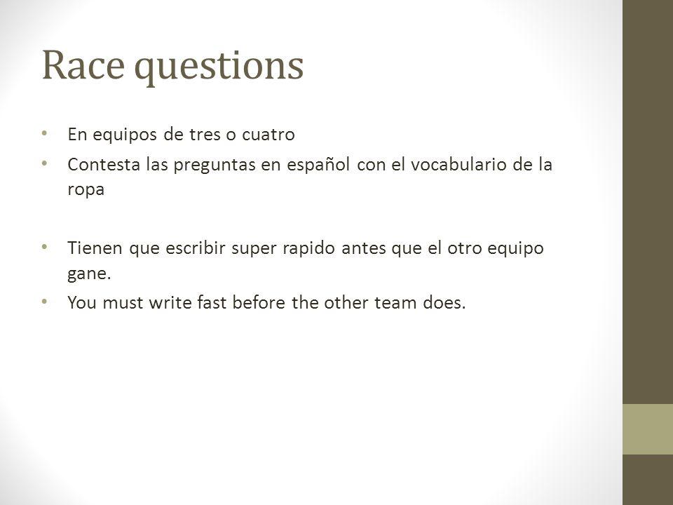 Race questions En equipos de tres o cuatro Contesta las preguntas en español con el vocabulario de la ropa Tienen que escribir super rapido antes que