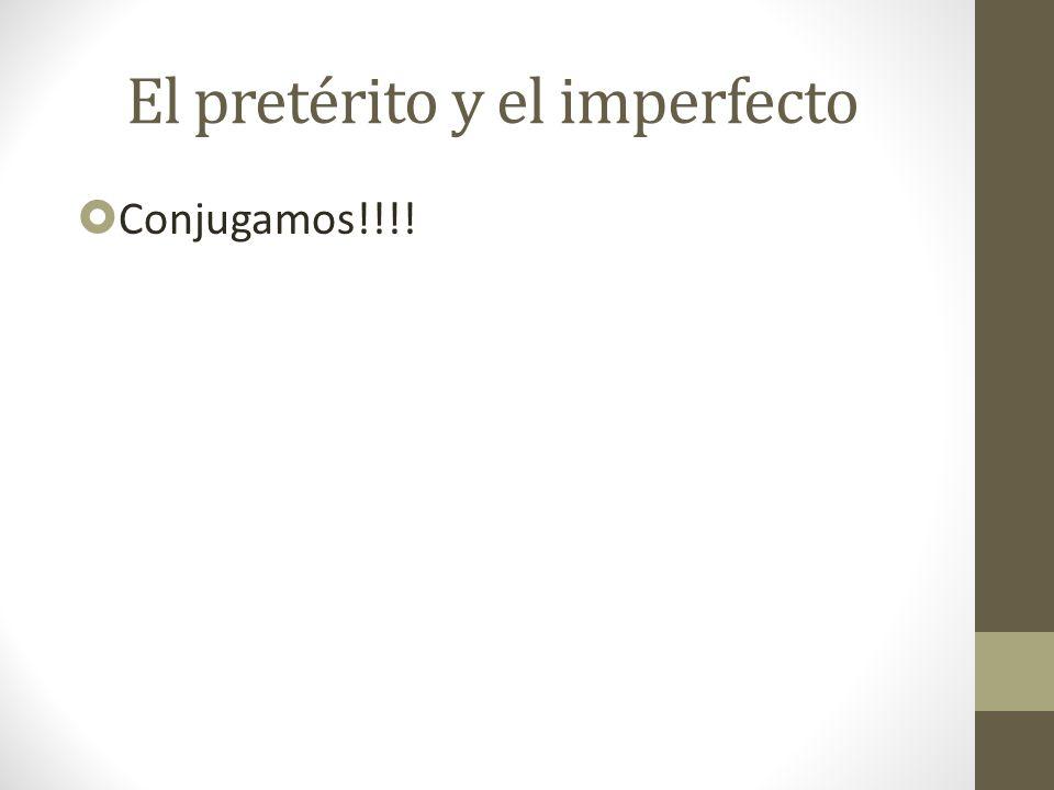 El pretérito y el imperfecto Conjugamos!!!!