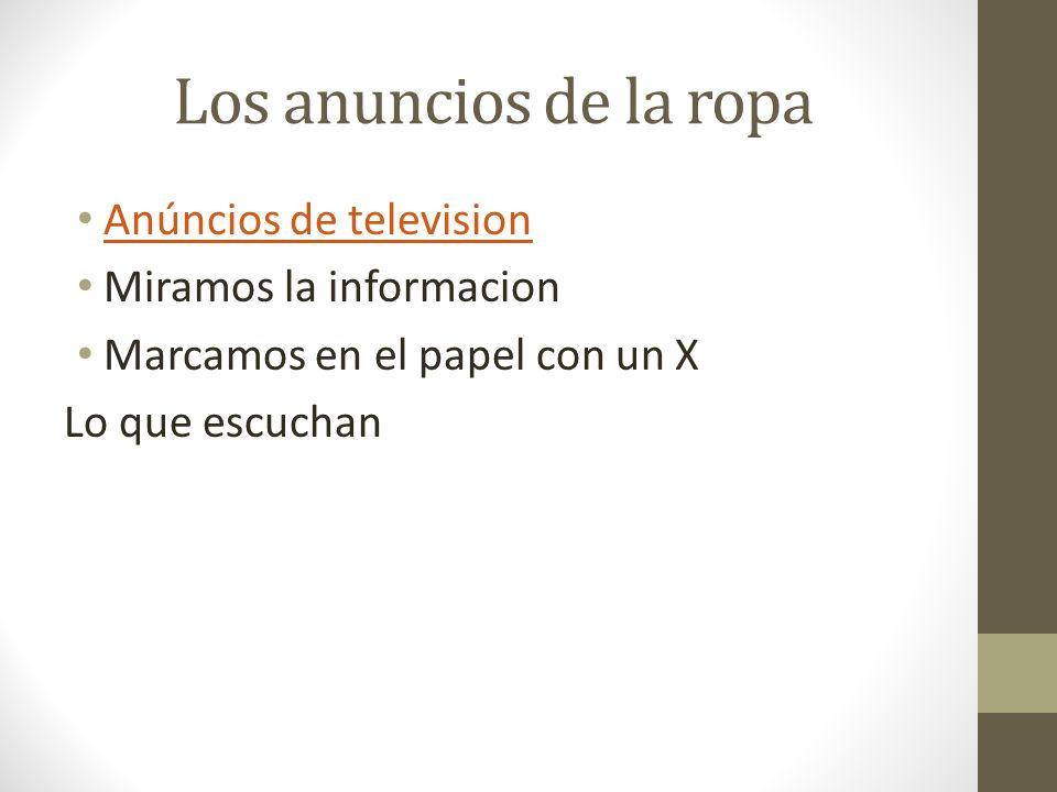 Los anuncios de la ropa Anúncios de television Miramos la informacion Marcamos en el papel con un X Lo que escuchan
