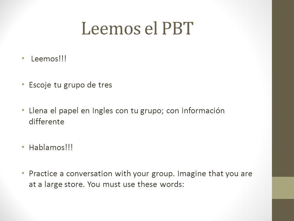 Leemos el PBT Leemos!!! Escoje tu grupo de tres Llena el papel en Ingles con tu grupo; con información differente Hablamos!!! Practice a conversation
