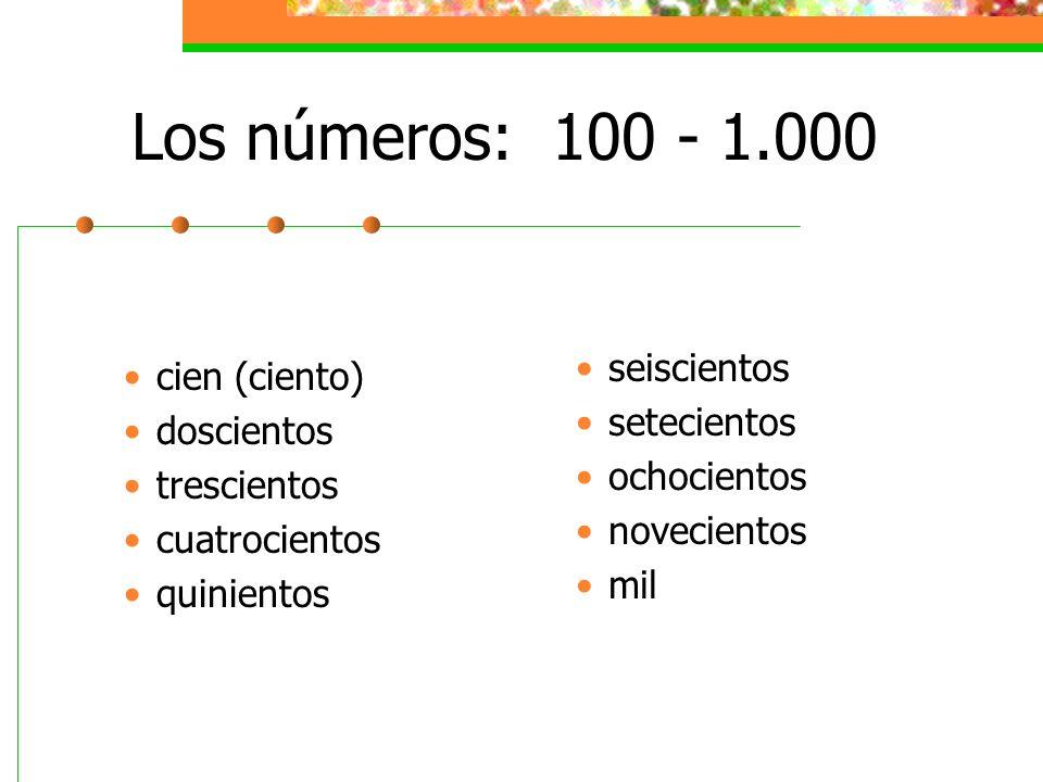 Los números: 100 - 1.000 cien (ciento) doscientos trescientos cuatrocientos quinientos seiscientos setecientos ochocientos novecientos mil