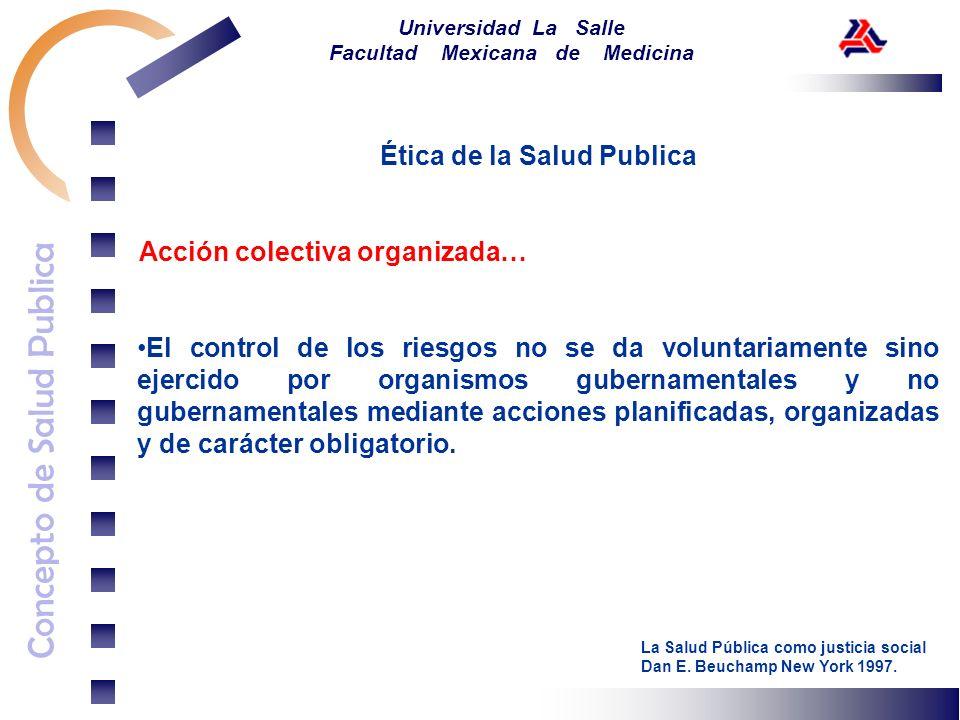 Concepto de Salud Publica Universidad La Salle Facultad Mexicana de Medicina Ética de la Salud Publica Acción colectiva organizada… El control de los