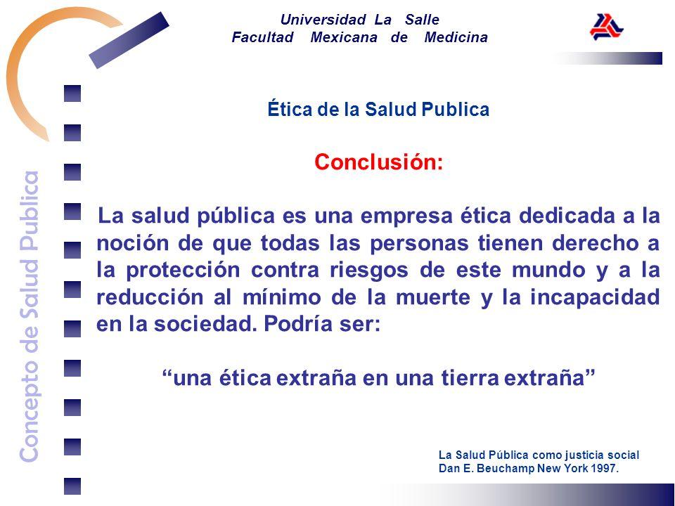Concepto de Salud Publica Universidad La Salle Facultad Mexicana de Medicina Ética de la Salud Publica Conclusión: La salud pública es una empresa éti