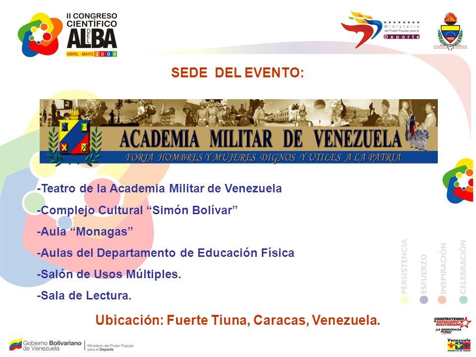 SEDE DEL EVENTO: -Teatro de la Academia Militar de Venezuela -Complejo Cultural Simón Bolívar -Aula Monagas -Aulas del Departamento de Educación Física -Salón de Usos Múltiples.