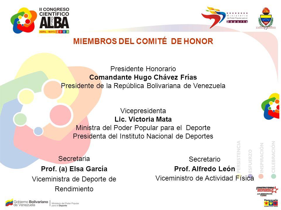 MIEMBROS DEL COMITÉ DE HONOR Presidente Honorario Comandante Hugo Chávez Frías Presidente de la República Bolivariana de Venezuela Vicepresidenta Lic.