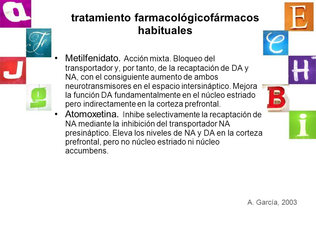 tratamiento farmacológicofármacos habituales Metilfenidato. Acción mixta. Bloqueo del transportador y, por tanto, de la recaptación de DA y NA, con el