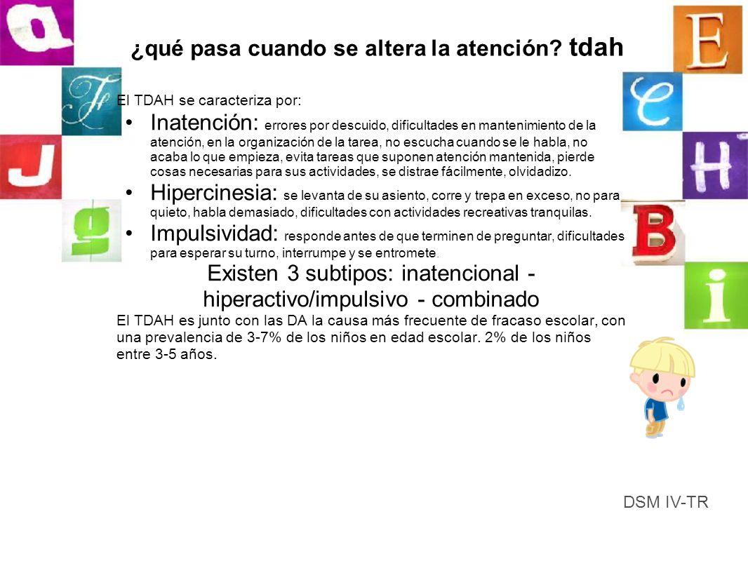 ¿qué pasa cuando se altera la atención? tdah El TDAH se caracteriza por: Inatención: errores por descuido, dificultades en mantenimiento de la atenció