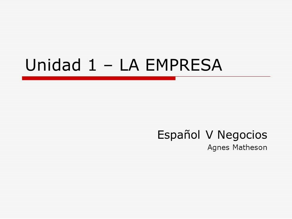 Unidad 1 – LA EMPRESA Español V Negocios Agnes Matheson