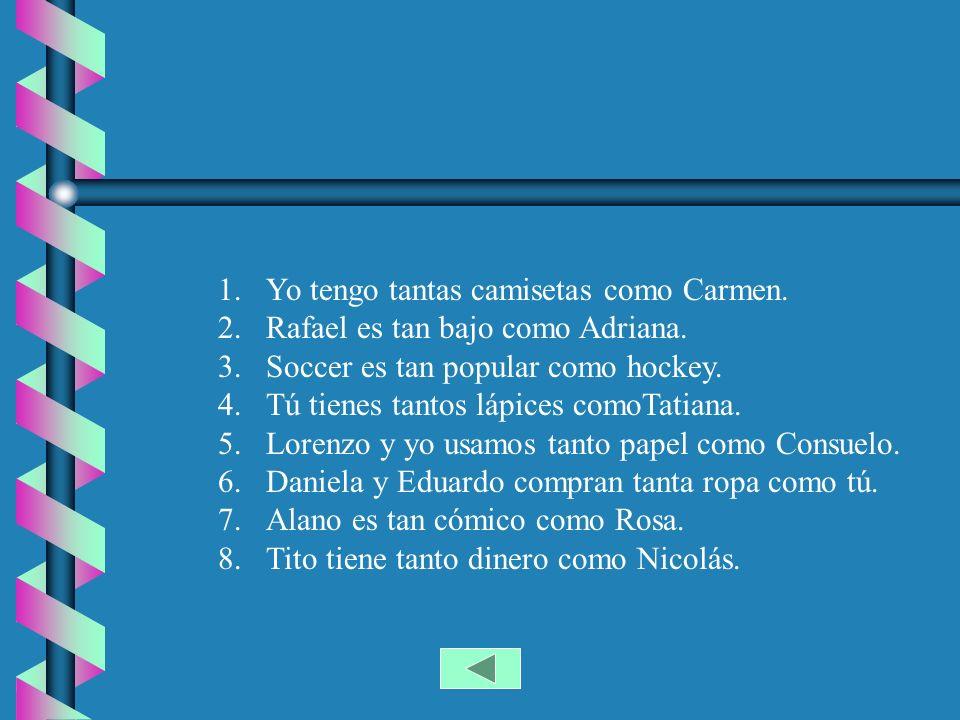 1.Yo tengo tantas camisetas como Carmen.2.Rafael es tan bajo como Adriana.