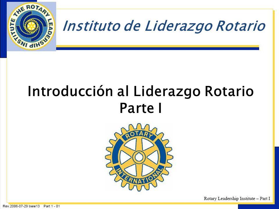 Introducción al Liderazgo Rotario Parte I Instituto de Liderazgo Rotario