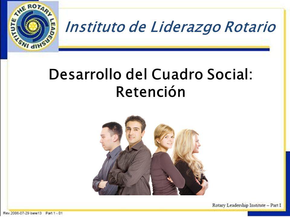 Instituto de Liderazgo Rotario Desarrollo del Cuadro Social: Retención