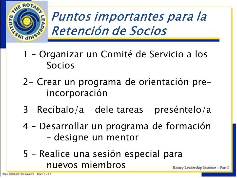 Puntos importantes para la Retención de Socios 1 – Organizar un Comité de Servicio a los Socios 2- Crear un programa de orientación pre- incorporación