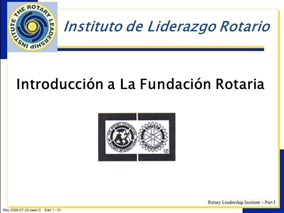 Instituto de Liderazgo Rotario Introducción a La Fundación Rotaria
