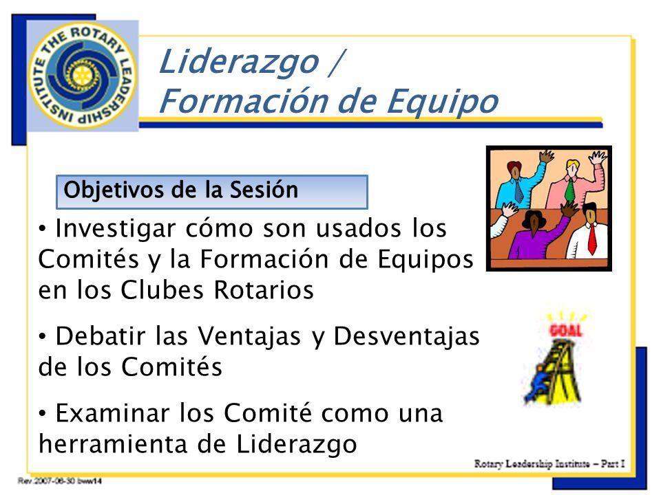 Investigar cómo son usados los Comités y la Formación de Equipos en los Clubes Rotarios Debatir las Ventajas y Desventajas de los Comités Examinar los