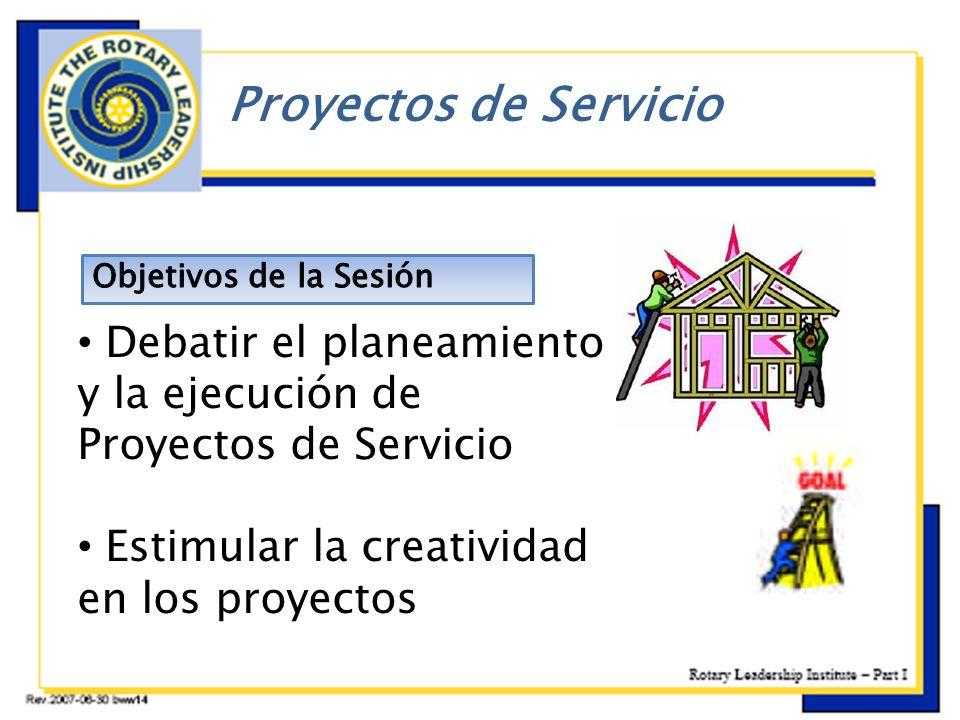 Debatir el planeamiento y la ejecución de Proyectos de Servicio Estimular la creatividad en los proyectos Proyectos de Servicio