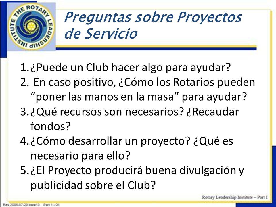 Preguntas sobre Proyectos de Servicio 1.¿Puede un Club hacer algo para ayudar? 2. En caso positivo, ¿Cómo los Rotarios pueden poner las manos en la ma
