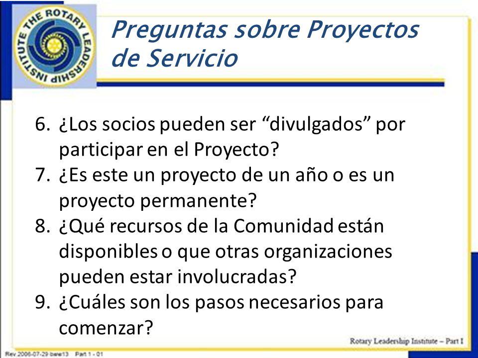 Preguntas sobre Proyectos de Servicio 6. ¿Los socios pueden ser divulgados por participar en el Proyecto? 7. ¿Es este un proyecto de un año o es un pr