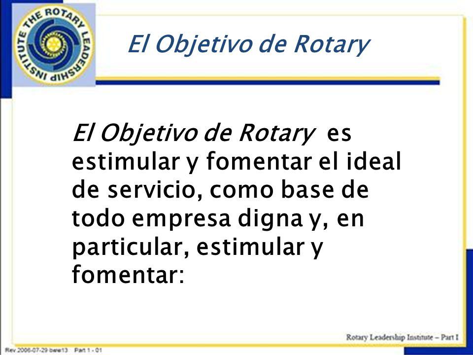 El Objetivo de Rotary El Objetivo de Rotary es estimular y fomentar el ideal de servicio, como base de todo empresa digna y, en particular, estimular