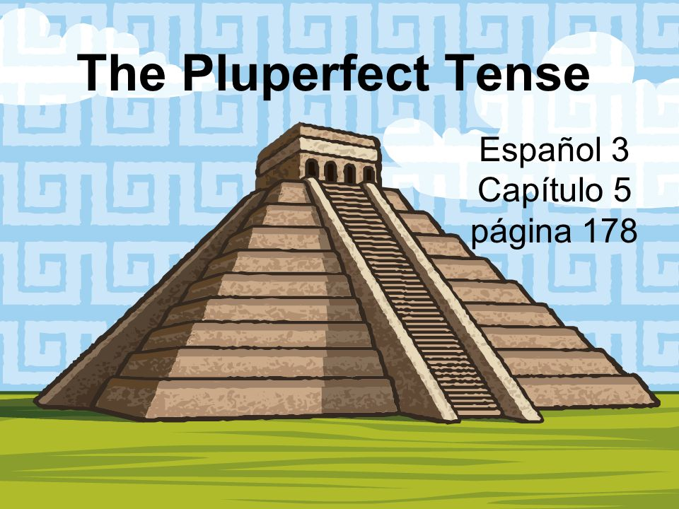 The Pluperfect Tense You use the pluperfect tense to describe an action in the past that occurred before another action in the past.