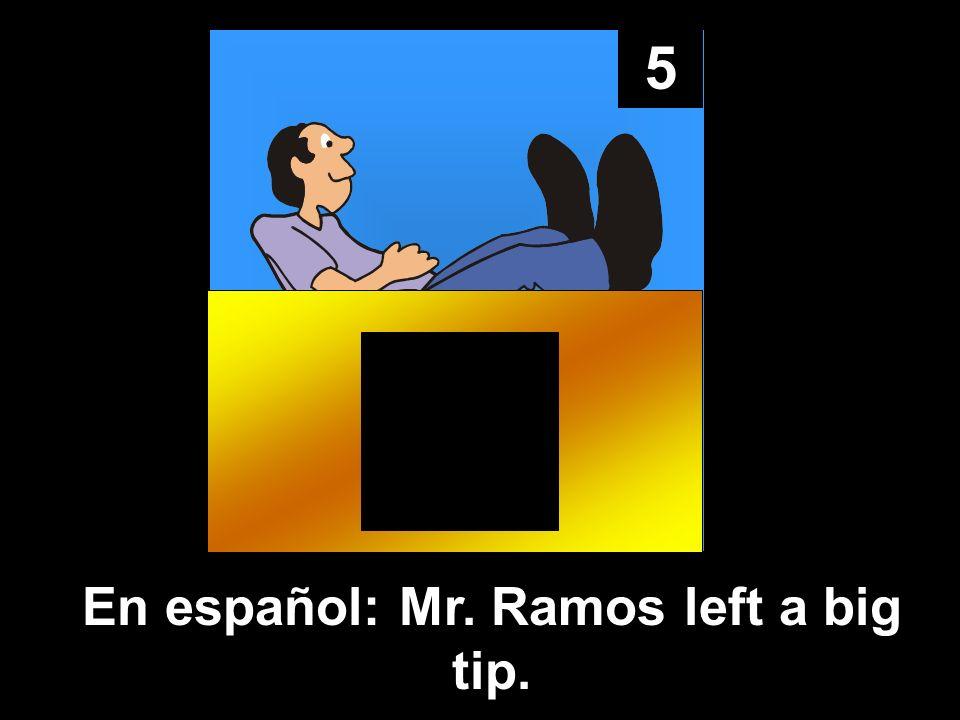5 En español: Mr. Ramos left a big tip.