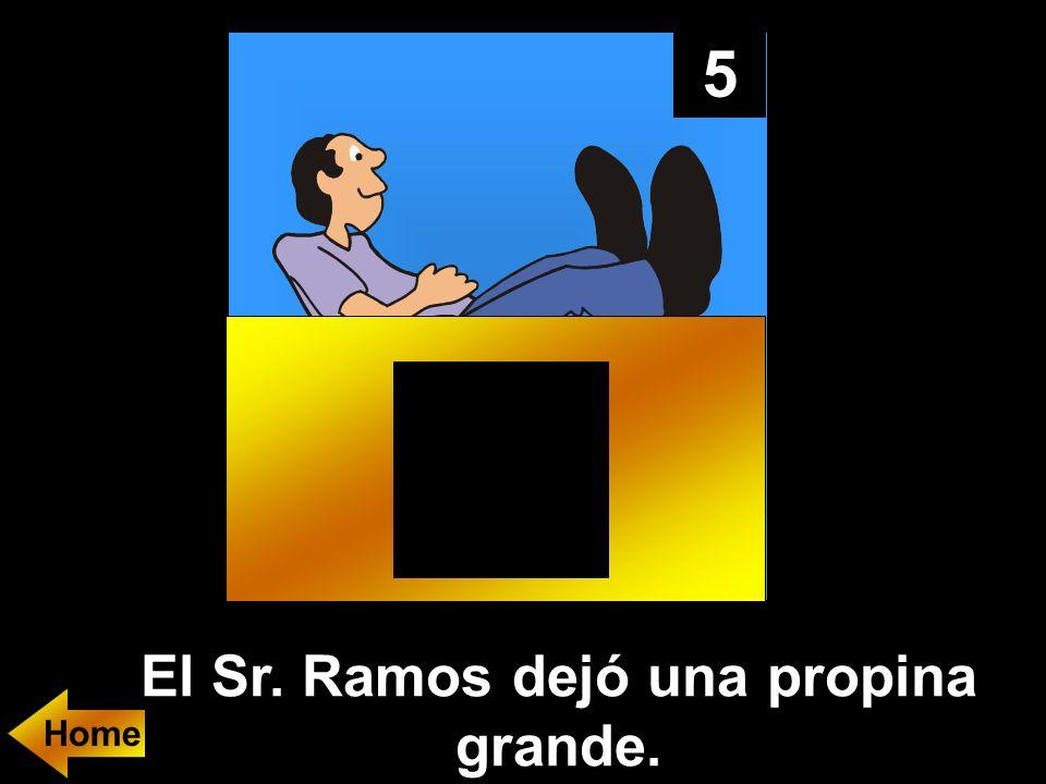 5 El Sr. Ramos dejó una propina grande.
