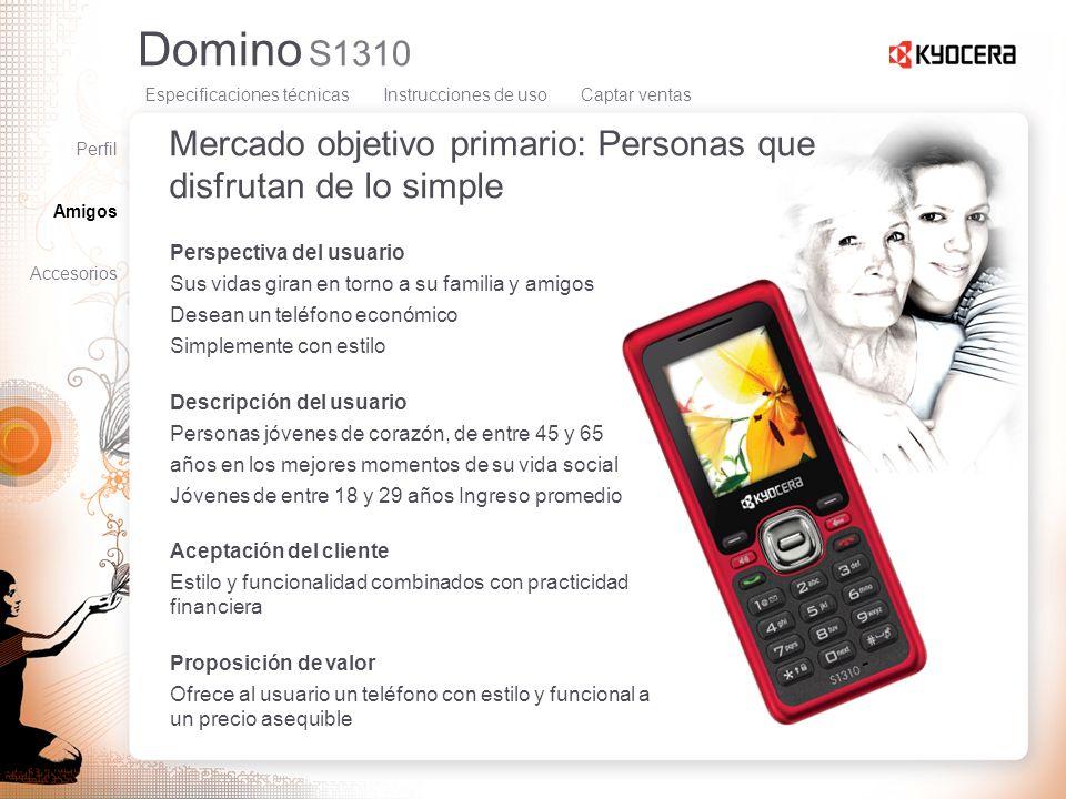 Domino S1310 Mercado objetivo primario: Personas que disfrutan de lo simple Perspectiva del usuario Sus vidas giran en torno a su familia y amigos Des