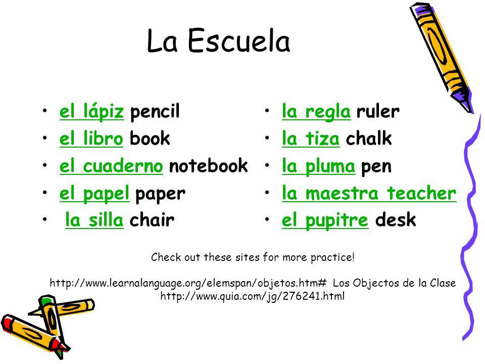 La Escuela el lápiz pencilel lápiz el libro bookel libro el cuaderno notebookel cuaderno el papel paperel papel la silla chairla silla la regla rulerl