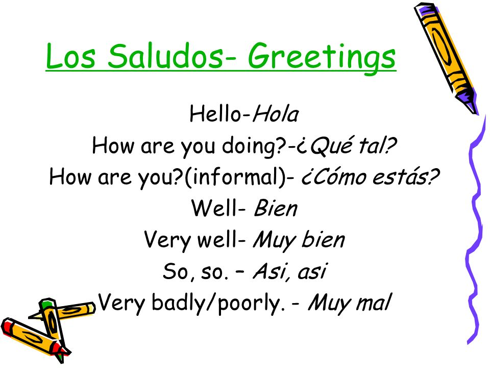 Good morning/day - Buenos días Good afternoon - Buenas tardes Good night/evening - Buenas noches Practice more of these greetings, by visiting this site.