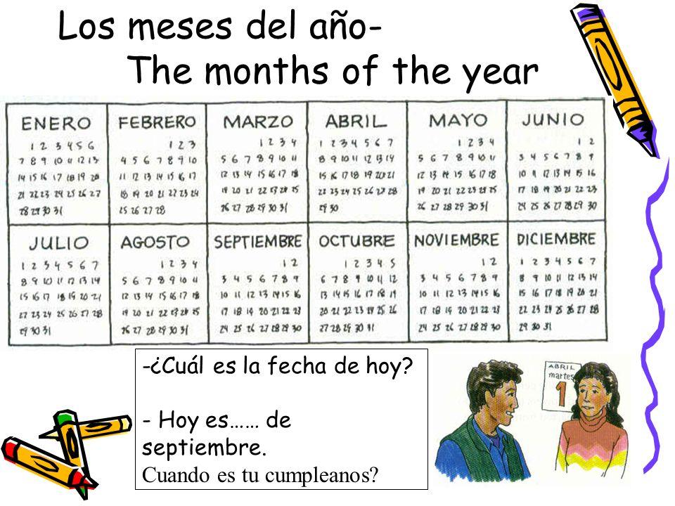 Los meses del año- The months of the year -¿Cuál es la fecha de hoy? - Hoy es…… de septiembre. Cuando es tu cumpleanos?