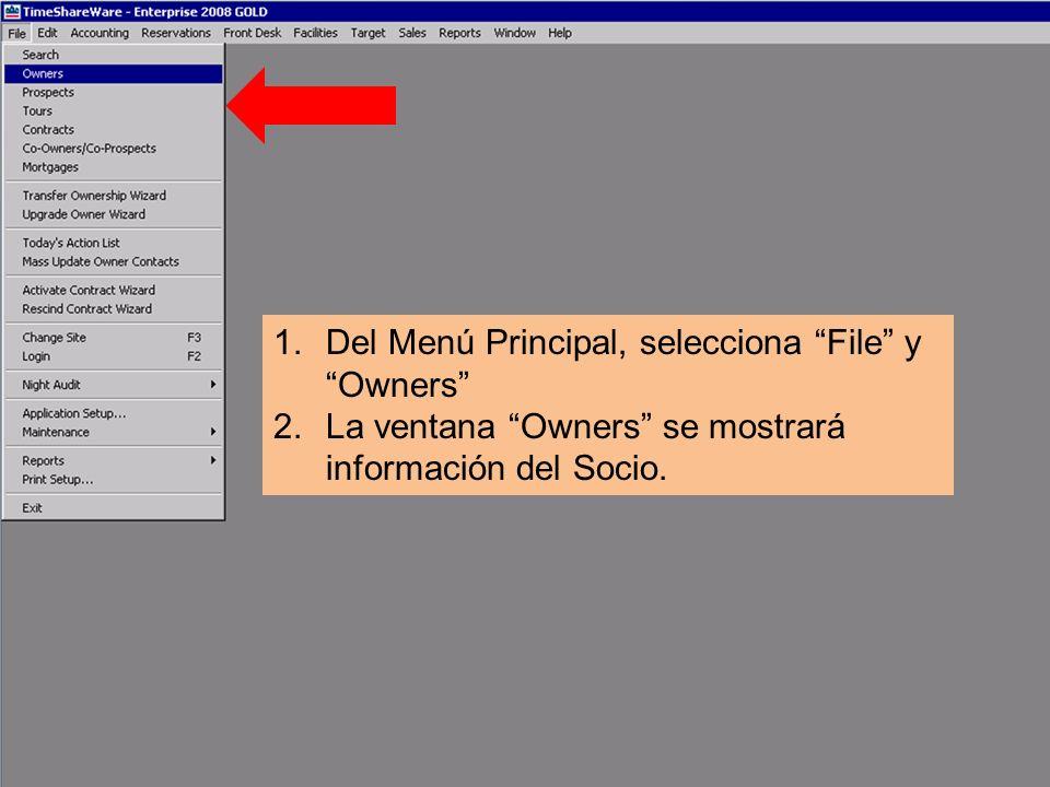 1.Del Menú Principal, selecciona File y Owners 2.La ventana Owners se mostrará información del Socio.