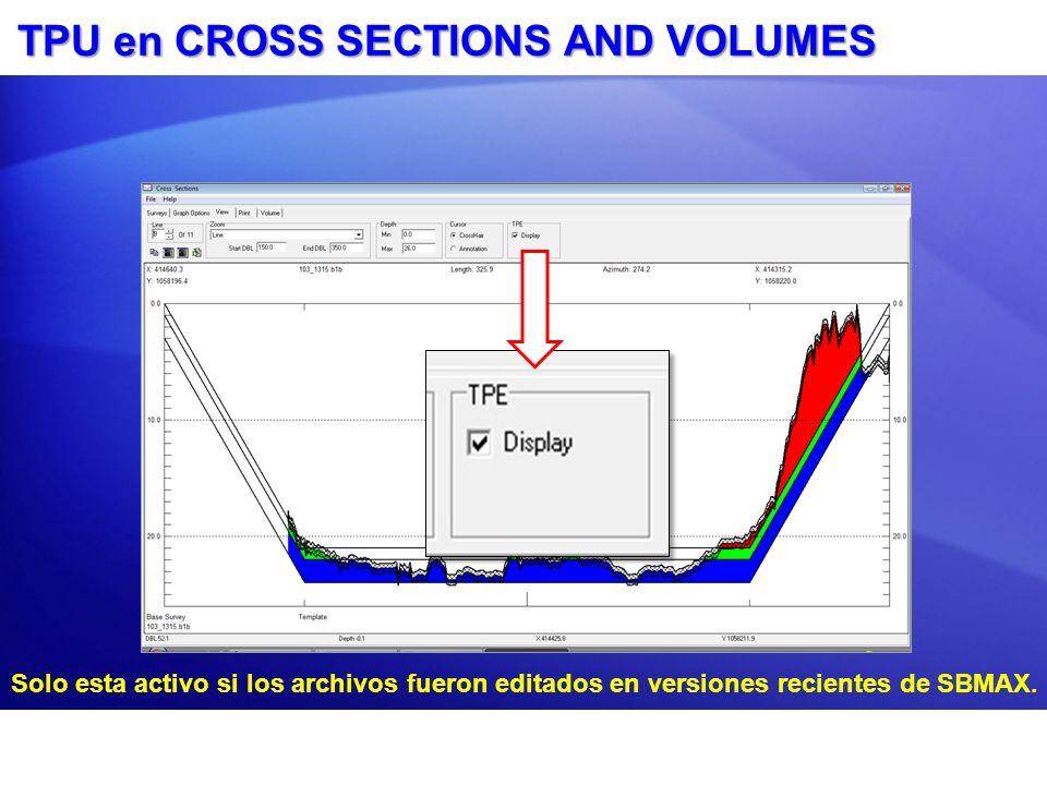 TPU en CROSS SECTIONS AND VOLUMES Solo esta activo si los archivos fueron editados en versiones recientes de SBMAX.