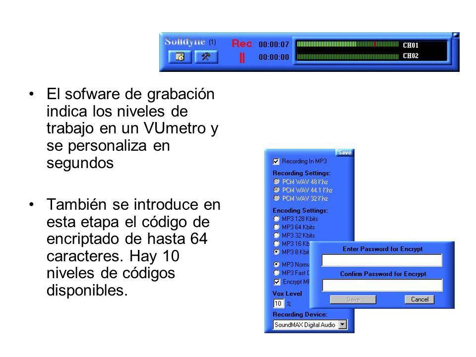 El sofware de grabación indica los niveles de trabajo en un VUmetro y se personaliza en segundos También se introduce en esta etapa el código de encri