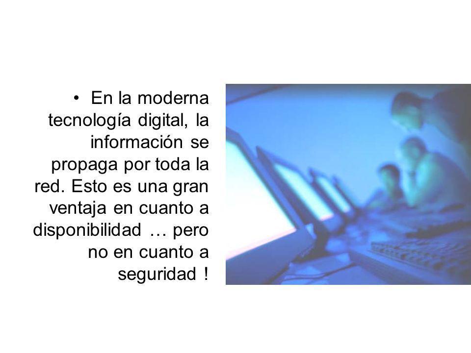 En la moderna tecnología digital, la información se propaga por toda la red. Esto es una gran ventaja en cuanto a disponibilidad … pero no en cuanto a