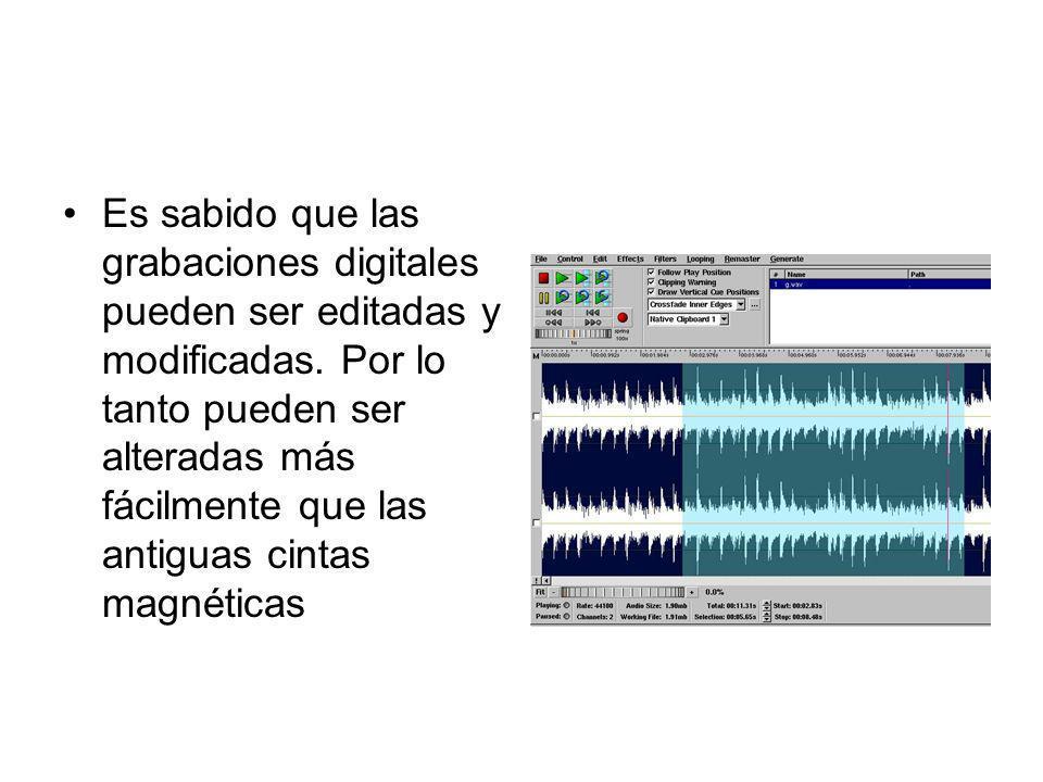 Es sabido que las grabaciones digitales pueden ser editadas y modificadas. Por lo tanto pueden ser alteradas más fácilmente que las antiguas cintas ma