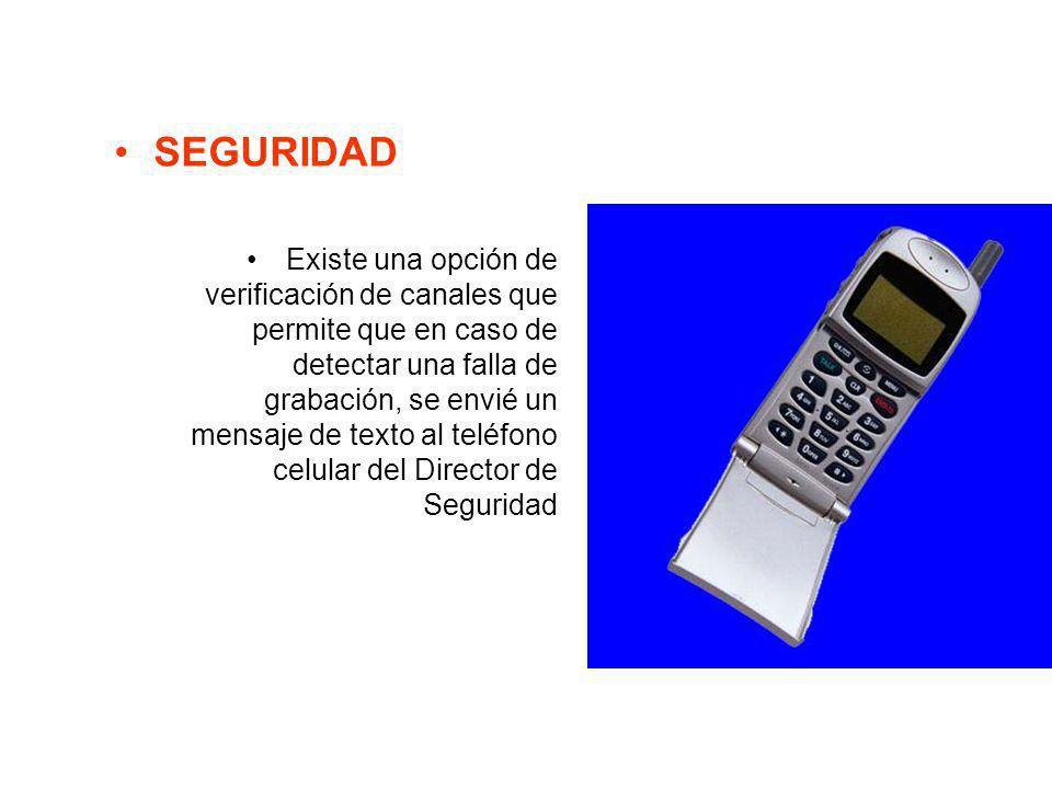 SEGURIDAD Existe una opción de verificación de canales que permite que en caso de detectar una falla de grabación, se envié un mensaje de texto al tel