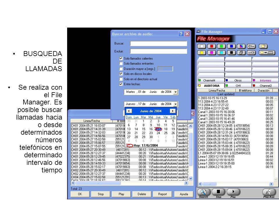 BUSQUEDA DE LLAMADAS Se realiza con el File Manager. Es posible buscar llamadas hacia o desde determinados números telefónicos en determinado interval