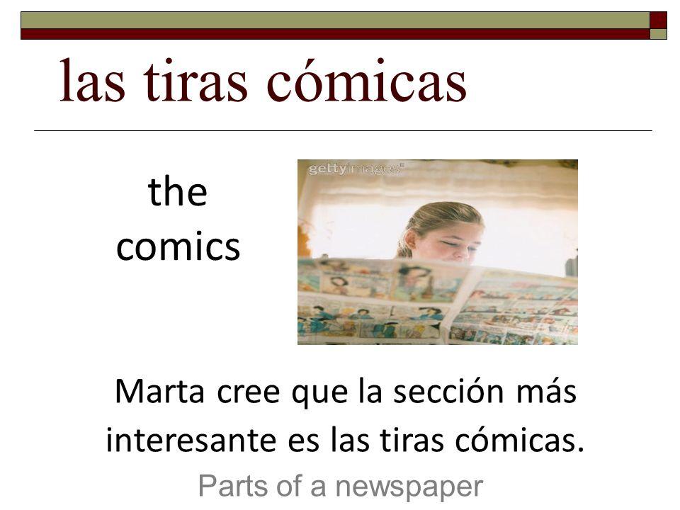 las tiras cómicas Parts of a newspaper the comics Marta cree que la sección más interesante es las tiras cómicas.